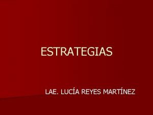 ESTRATEGIAS LAE LUCA REYES MARTNEZ OTRAS ESTRATEGIAS n