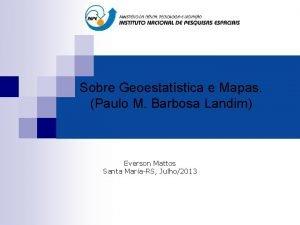 Sobre Geoestatstica e Mapas Paulo M Barbosa Landim