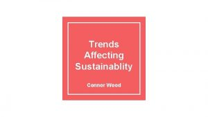 Trends Affecting Sustainablity Connor Wood Fertility Lower fertility