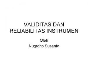 VALIDITAS DAN RELIABILITAS INSTRUMEN Oleh Nugroho Susanto Pengantar