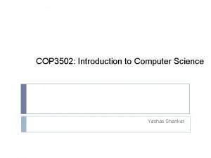 COP 3502 Introduction to Computer Science Yashas Shankar