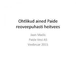 Ohtlikud ained Paide reoveepuhasti heitvees Jaan Madis Paide