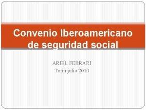 Convenio Iberoamericano de seguridad social ARIEL FERRARI Turn