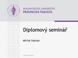 Diplomov semin Michal Radvan Zpat prezentace www law