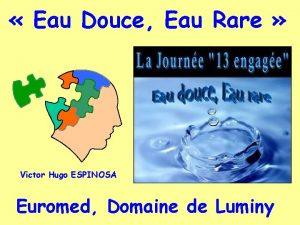 Eau Douce Eau Rare Victor Hugo ESPINOSA Euromed