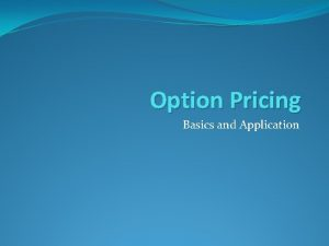 Option Pricing Basics and Application Option Pricing Theory