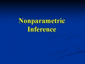 Nonparametric Inference Why Nonparametric Tests We have been