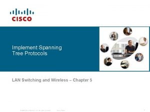 Implement Spanning Tree Protocols LAN Switching and Wireless