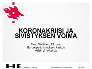KORONAKRIISI JA SIVISTYKSEN VOIMA Timo Miettinen FT dos