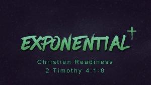 Christian Readiness 2 Timothy 4 1 8 Christian