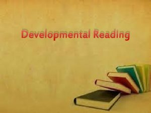 Developmental Reading Thoughts on Reading Reading early in