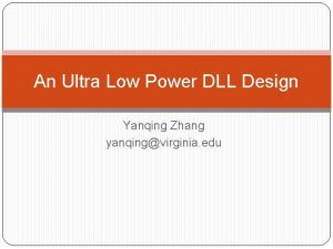 An Ultra Low Power DLL Design Yanqing Zhang