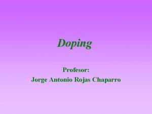 Doping Profesor Jorge Antonio Rojas Chaparro Qu es