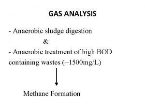 GAS ANALYSIS Anaerobic sludge digestion Anaerobic treatment of