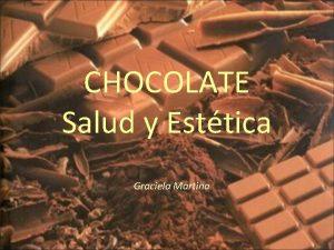 CHOCOLATE Salud y Esttica Graciela Martina El chocolate