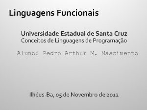 Linguagens Funcionais Universidade Estadual de Santa Cruz Conceitos