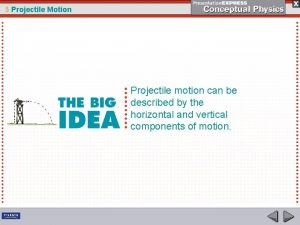 5 Projectile Motion Projectile motion can be described