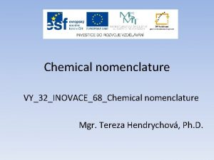 Chemical nomenclature VY32INOVACE68Chemical nomenclature Mgr Tereza Hendrychov Ph