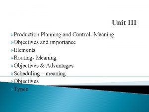 Unit III Production Planning and Control Meaning Objectives