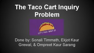 The Taco Cart Inquiry Problem Done by Sonali