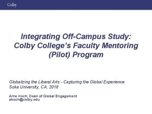 Integrating OffCampus Study Colby Colleges Faculty Mentoring Pilot