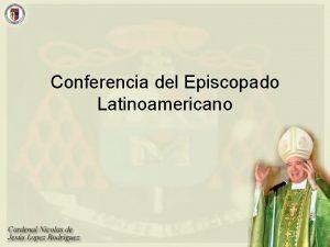 Conferencia del Episcopado Latinoamericano Conferencia del Episcopado Latinoamericano