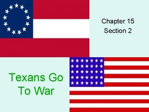 Chapter 15 Section 2 Texans Go To War