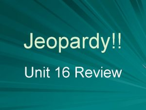 Jeopardy Unit 16 Review Battles Leaders States Misc
