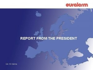REPORT FROM THE PRESIDENT GA 15 Vienna REPORT