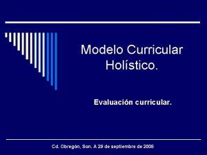 Modelo Curricular Holstico Evaluacin curricular Cd Obregn Son