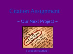 Citation Assignment Our Next Project citation needed Whats