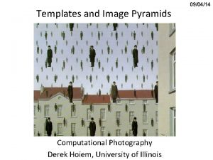 Templates and Image Pyramids Computational Photography Derek Hoiem