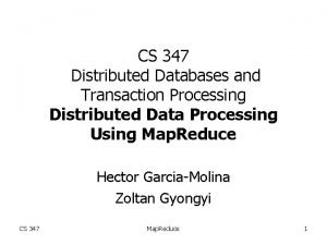 CS 347 Distributed Databases and Transaction Processing Distributed