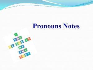 Pronouns Notes Pronouns A pronoun is a word