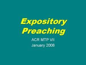 Expository Preaching ACR MTP VII January 2008 Expository