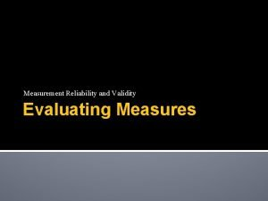 Measurement Reliability and Validity Evaluating Measures Sources of