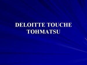 DELOITTE TOUCHE TOHMATSU Deloitte Touche Tohmatsu LES GRANDES
