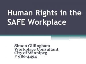 Human Rights in the SAFE Workplace Simon Gillingham
