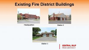 Existing Fire District Buildings Headquarters Station 2 Station