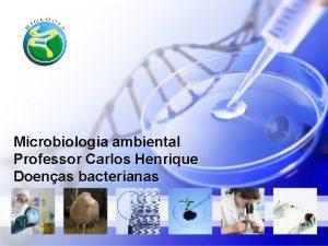 Microbiologia ambiental Professor Carlos Henrique Doenas bacterianas DOENAS