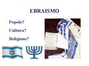EBRAISMO Popolo Cultura Religione EBREOGIUDEOISRAELIANO Ebreo chi nasce