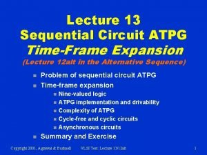 Lecture 13 Sequential Circuit ATPG TimeFrame Expansion Lecture