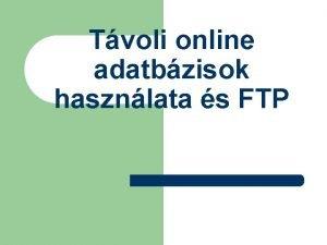 Tvoli online adatbzisok hasznlata s FTP Internetes adatbzisok