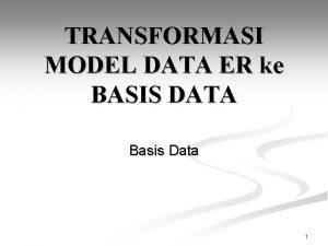 TRANSFORMASI MODEL DATA ER ke BASIS DATA Basis