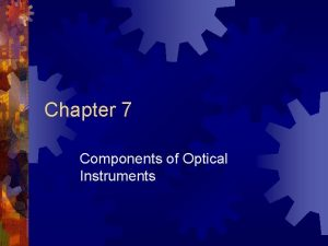 Chapter 7 Components of Optical Instruments Components of