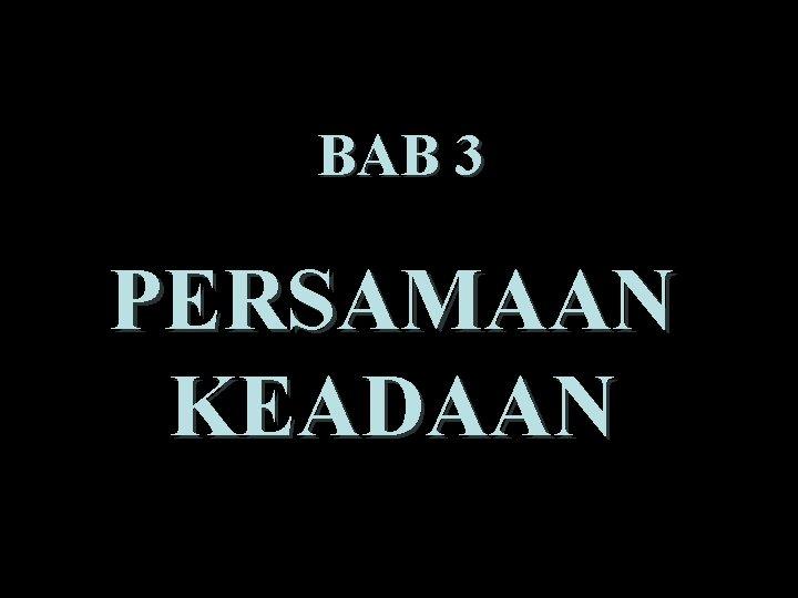BAB 3 PERSAMAAN KEADAAN Persamaan keadaan adalah persamaan