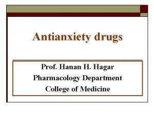 Antianxiety drugs Prof Hanan H Hagar Pharmacology Department