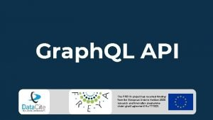 Graph QL API The FREYA project has received