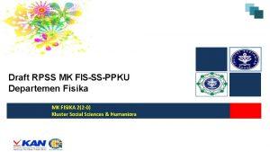 Draft RPSS MK FISSSPPKU Departemen Fisika MK FISIKA