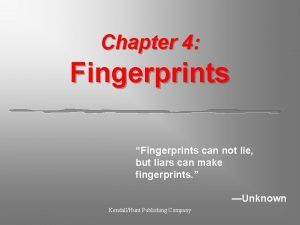 Chapter 4 Fingerprints Fingerprints can not lie but